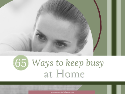 65 Ways To Keep Busy At Home: You're Welcome