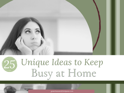 25 Unique Ideas to Keep Busy At Home
