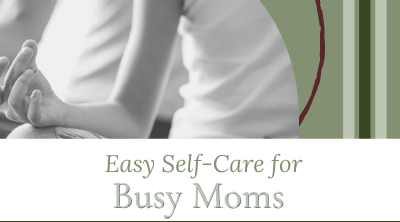 Easy Self-Care for Busy Moms