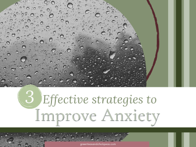 3 Effective Strategies to Improve Your Anxiety Now