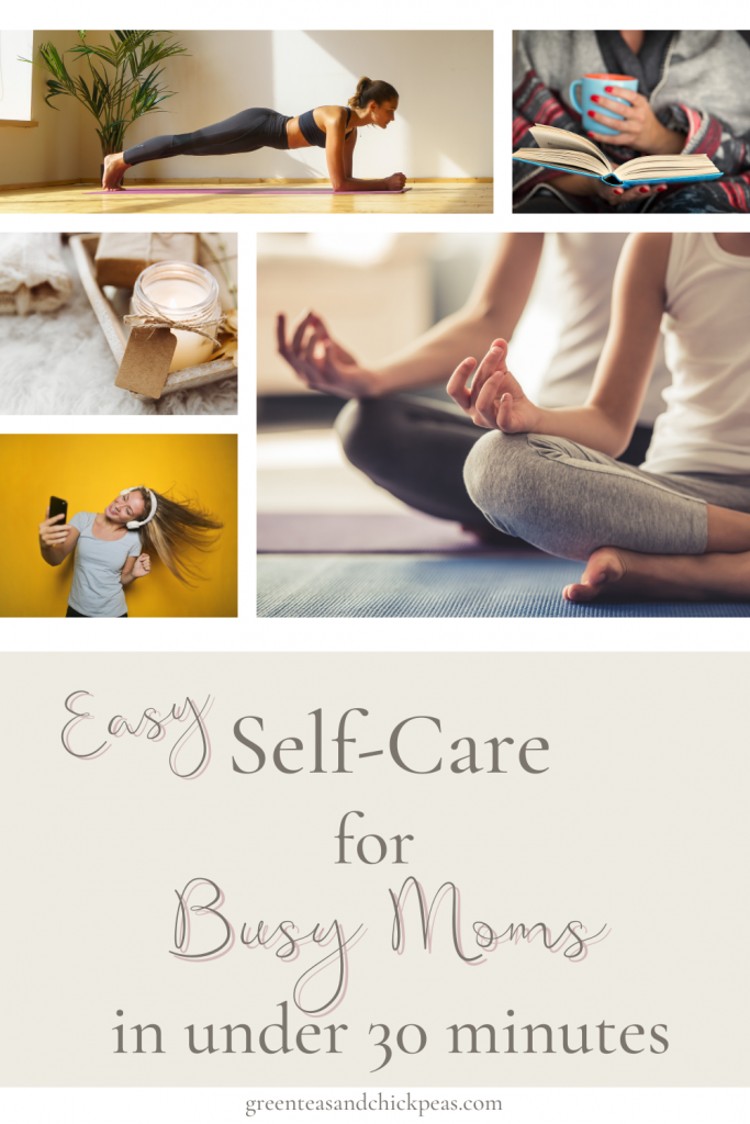 Easy Self-Care for Busy Moms: in under 30 minutes
