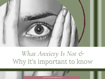 What Anxiety Is Not & Why It's Important You Know